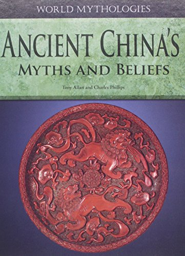 Ancient China's Myths and Beliefs (World Mythologies)