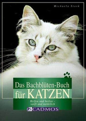 Das Bachblüten-Buch für Katzen: Helfen und heilen - sanft und natürlich