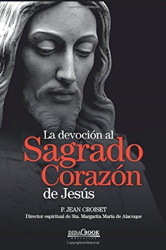 La devoción al Sagrado Corazón de Jesús: P. Jean Croiset. Director espiritual de Sta. Margarita María de Alacoque
