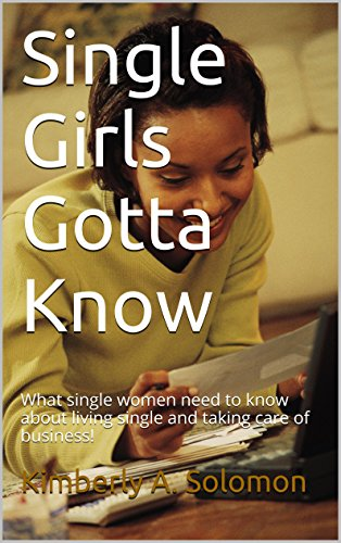 Single Girls Gotta Know: What single women need to know about living single and taking care of business! (English Edition)