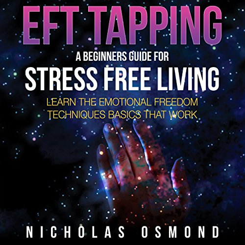 EFT Tapping: A Beginners Guide for Stress Free Living  By  cover art