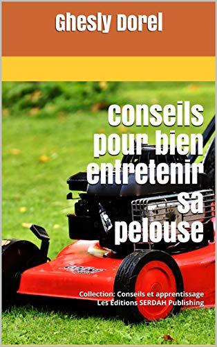 Conseils pour bien entretenir sa pelouse: Collection: Conseils et apprentissage Les Éditions SERDAH Publishing (Conseils & apprentissage t. 1) (French Edition)