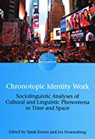Chronotopic Identity Work: Sociolinguistic Analyses of Cultural and Linguistic Phenomena in Time and Space (Encounters)