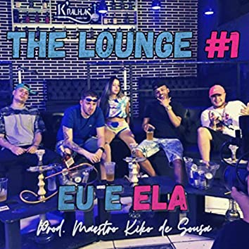 The Lounge 1 (Eu e Ela)