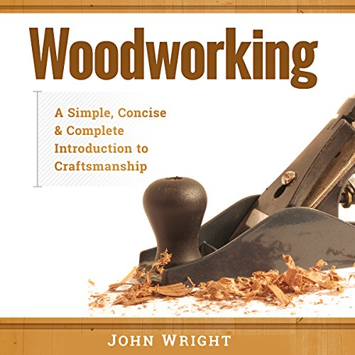 Woodworking: A Simple, Concise, & Complete Guide to the Basics of Woodworking audiobook cover art