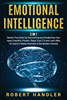 Emotional Intelligence: Rewire Your Brain by Discovering and Awakening Your Inner Empathic Powers. Raise Your E.Q and Learn Why I.Q Doesn't Matter Anymore in the Modern Society (Self Help)
