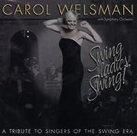 Swing Ladies Swing! a Tribute to Singers of the Swing era by Carol Welsman