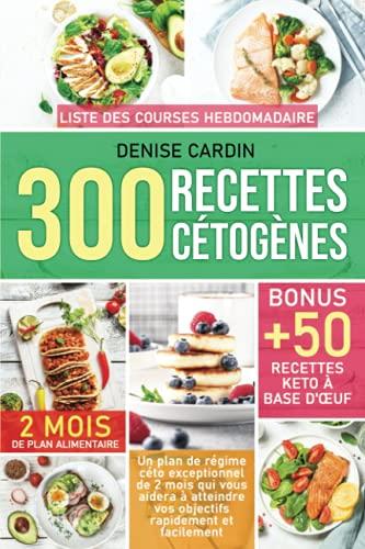 300 Recettes Cétogènes: Un plan de régime céto exceptionnel de 2 mois qui vous aidera à atteindre vos objectifs rapidement et facilement | Bonus : +50 recettes d'œufs céto