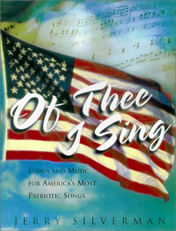 Of Thee I Sing: Lyrics and Music for Americas Most Patriotic Songs