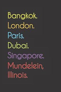 Bangkok. London. Paris. Dubai. Singapore. Mundelein, Illinois.: Funny Notebook | Journal | Diary, 110 pages, wide ruled pa...