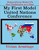 My First Model United Nations Conference: Demystifying Model Un, One Conference at a Time