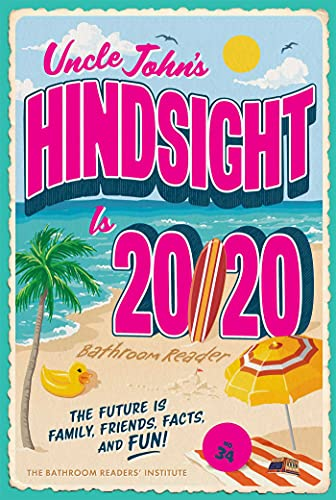 Uncle John's Hindsight Is 20/20 Bathroom Reader: The Future Is Family, Friends, Facts, and Fun (Uncle John's Bathroom Reader Annual Book 34)