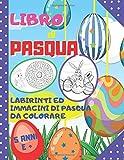 Libro di Pasqua, Labirinti ed immagini di Pasqua da colorare - 5 anni e +: 39 Labirinti di caccia alle uova + 9 immagini di Pasqua da colorare ( Libro per bambini di 5 anni e più )