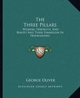 The Three Pillars: Wisdom, Strength, and Beauty and Their Symbolism in Freemasonry