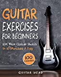 Guitar Exercises for Beginners: 10x Your Guitar Skills in 10 Minutes a Day