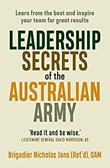 Leadership Secrets of the Australian Army: Learn from the best and inspire your team for great results by [Nicholas Jans]