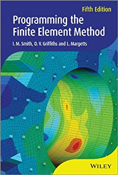 Programming the Finite Element Method by [I. M. Smith, D. V. Griffiths, L. Margetts]