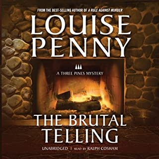 The Brutal Telling     A Three Pines Mystery              By:                                                                                                                                 Louise Penny                               Narrated by:                                                                                                                                 Ralph Cosham                      Length: 13 hrs and 13 mins     4,124 ratings     Overall 4.5