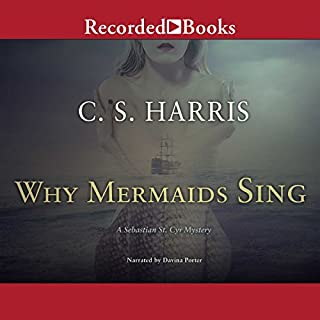 Why Mermaids Sing     Sebastian St. Cyr, Book 3              By:                                                                                                                                 C. S. Harris                               Narrated by:                                                                                                                                 Davina Porter                      Length: 8 hrs and 30 mins     887 ratings     Overall 4.6