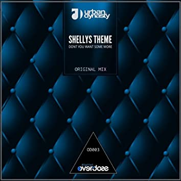 Shellys Theme (Dont You Want Some More)