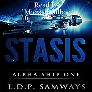 Stasis     Alpha Ship One              By:                                                                                                                                 L.D.P. Samways,                                                                                        Luis Samways                               Narrated by:                                                                                                                                 Michael Gilboe                      Length: 6 hrs and 50 mins     24 ratings     Overall 3.3