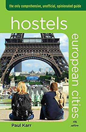 Hostels European Cities, 5th: The Only Comprehensive, Unofficial, Opinionated Guide by Paul Karr (January 11,2011)