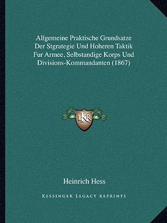 Allgemeine Praktische Grundsatze Der Stgrategie Und Hoheren Taktik Fur Armee, Selbstandige Korps Und Divisions-Kommandanten (1867)
