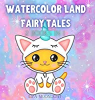 Watercolor Land Fairy Tales: 2 Books In 1