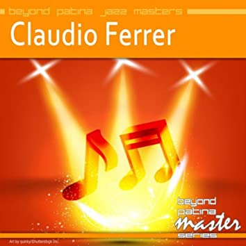 Beyond Patina Jazz Masters: Claudio Ferrer