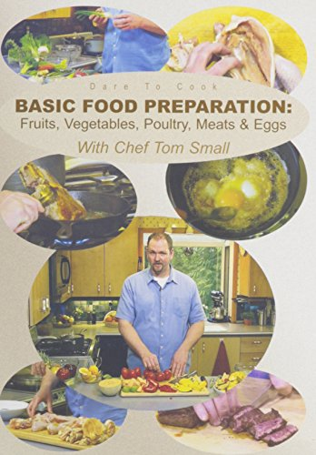 Dare To Cook, Basic Food Preparation: Fruits, Vegetables, Poultry, Meats & Eggs