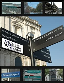 McKenzie Ultimate Guides: From The Airport to the City-London, England (Quickly Series) by [Kerwin McKenzie]
