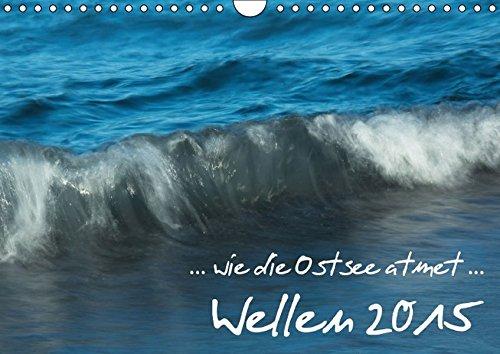 ... wie die Ostsee atmet ... Wellen 2015 (Wandkalender 2015 DIN A4 quer): Meereswellen laden zum Durchatmen ein - der Kalender zeigt Fotos von Wellen ... (Monatskalender, 14 Seiten) (CALVENDO Natur)
