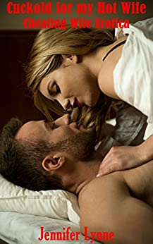 Cuckold for my Hot Wife: Cheating Wife Erotica by [Jennifer Lynne]