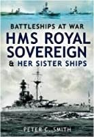 Hms Royal Sovereign and Her Sister Ships: Battleships at War