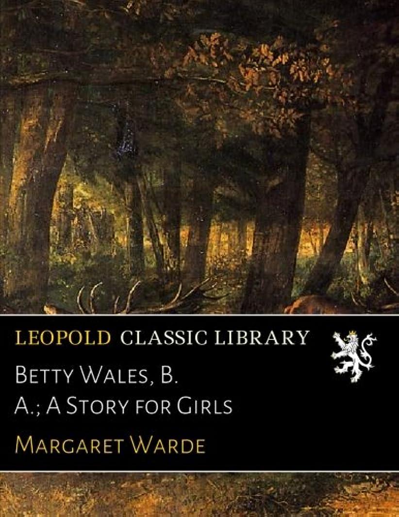予想するうまくやる()わなBetty Wales, B. A.; A Story for Girls