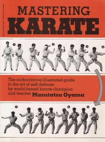 Mastering Karate: The authoritative illustrated guide to the art of self-defense by world - famed karate champion and teacher Masutatsu Oyama by Masutatsu O??yama (1983-05-03)