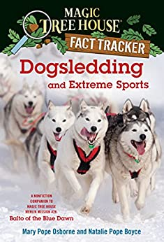 Dogsledding and Extreme Sports: A Nonfiction Companion to Magic Tree House Merlin Mission #26: Balto of the Blue Dawn (Magic Tree House: Fact Trekker Book 34) by [Mary Pope Osborne, Natalie Pope Boyce, Carlo Molinari]