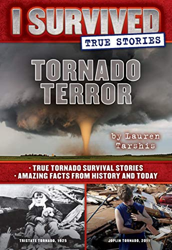 Tornado Terror (I Survived True Stories #3): True Tornado Survival Stories and Amazing Facts from History and Today (3)