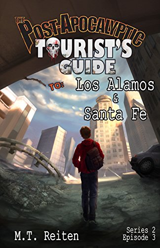 The Post Apocalyptic Tourist's Guide to Los Alamos and Santa Fe: a novella (The Post Apocalyptic Tourist's Guide, Series 2 Book 3) (English Edition)