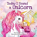 Today I Found a Unicorn: A magical children's story about friendship and the power of imagination (Today I Found...)