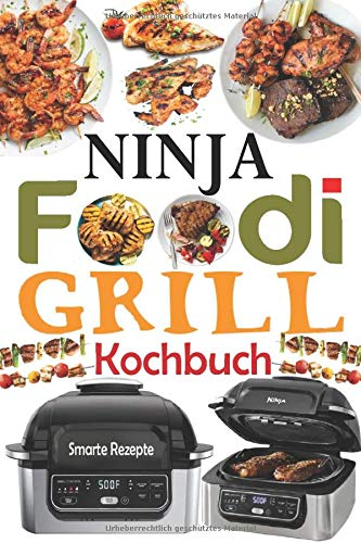 Ninja Foodi Grill Kochbuch: 55 Einfache und Köstliche Rezepte zum Grillen und Braten im Innenbereich! Schmackhafte Ninja Foodi Grill Rezepte für Anfänger und Fortgeschrittene