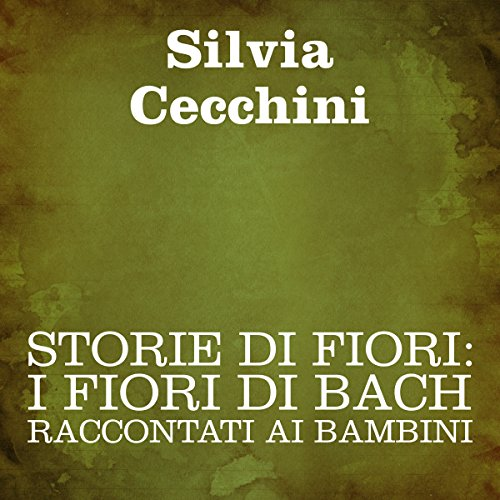 Storie di fiori: I Fiori di Bach raccontati ai bambini [Stories of Flowers: The Flowers of Bach Recounted for Children] cover art