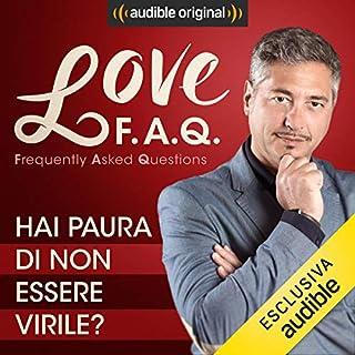 Hai paura di non essere virile?     Love F.A.Q. con Marco Rossi              Di:                                                                                                                                 Marco Rossi                               Letto da:                                                                                                                                 Marco Rossi                      Durata:  13 min     6 recensioni     Totali 5,0