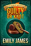Guilty or Knot: Maple Syrup Mysteries