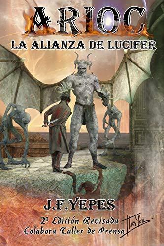 Arioc. La Alianza de Lucifer.: El príncipe de las tinieblas se enfrenta a Jesucristo con un nuevo aliado.