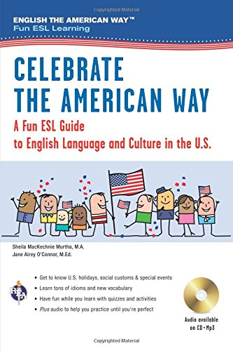 Celebrate the American Way: A Fun ESL Guide to English Language & Culture in the U.S. (Book + Audio) (English as a Secon