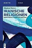 Iranische Religionen: Zoroastrismus, Yezidentum, Bahāʾītum (De Gruyter Studium) - Manfred Hutter