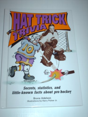 Hat Trick Trivia: Secrets, Statistics, and Little-Known Facts About Hockey (Sports Trivia)