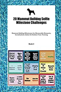 20 Mammut Bulldog Selfie Milestone Challenges: Mammut Bulldog Milestones for Memorable Moments, Socialization, Indoor & Outdoor Fun, Training Book 3