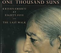 One Thousand Suns: Krishnamurti at Eighty-Five and the Last Walk